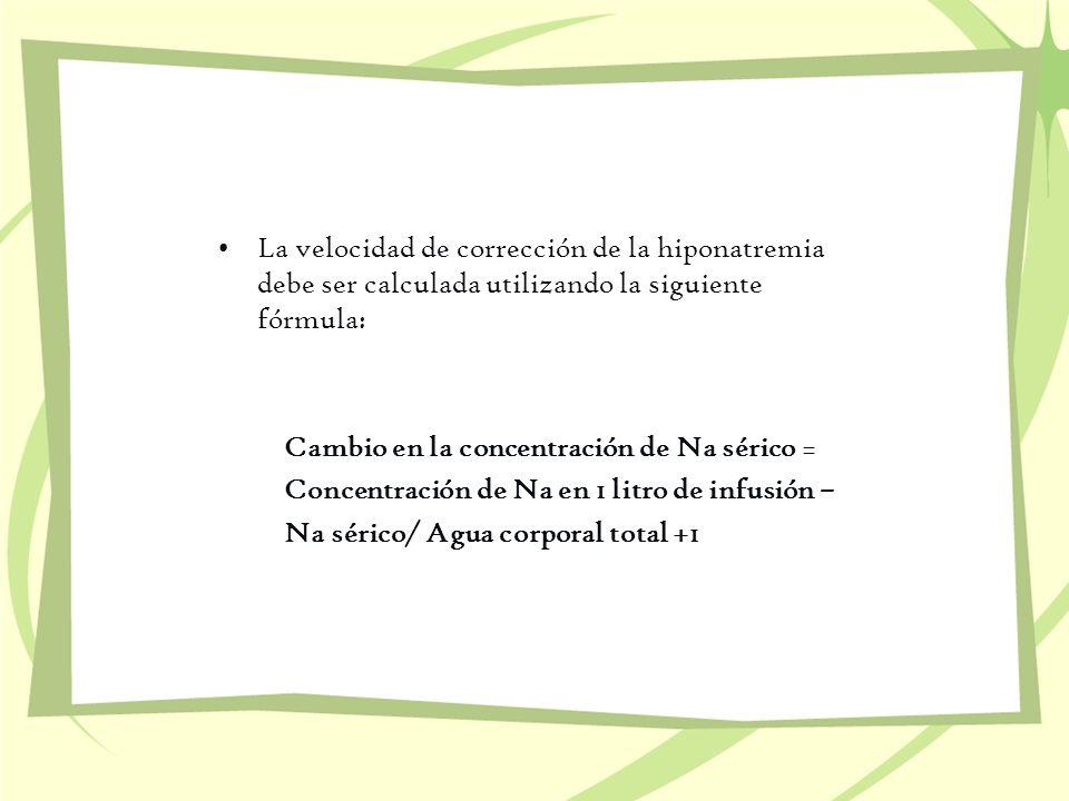 La velocidad de corrección de la hiponatremia debe ser calculada utilizando la siguiente fórmula: Cambio en la concentración de Na sérico = Concentrac