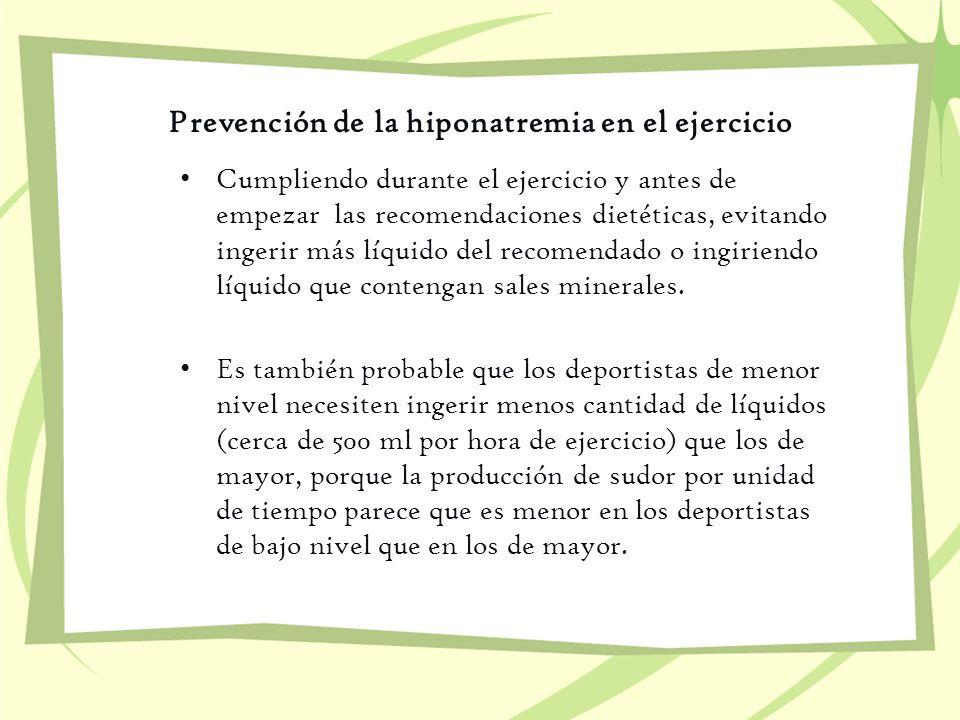 Prevención de la hiponatremia en el ejercicio Cumpliendo durante el ejercicio y antes de empezar las recomendaciones dietéticas, evitando ingerir más