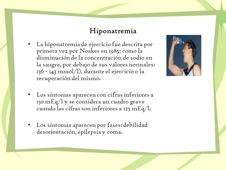 Hiponatremia La hiponatremia de ejercicio fue descrita por primera vez por Noakes en 1985; como la disminución de la concentración de sodio en la sang