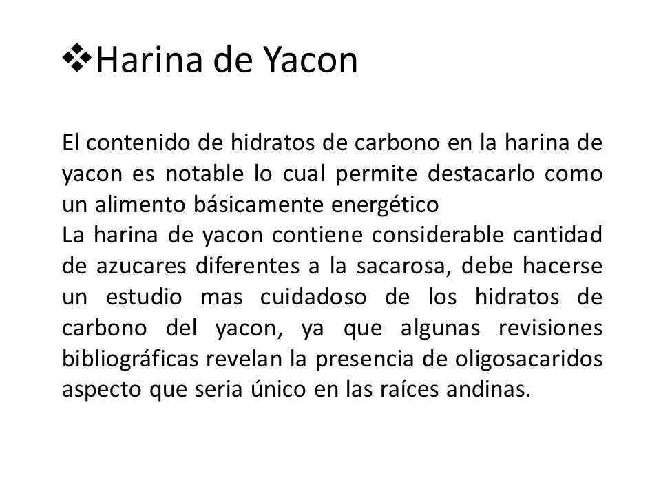 Harina de Yacon El contenido de hidratos de carbono en la harina de yacon es notable lo cual permite destacarlo como un alimento básicamente energétic