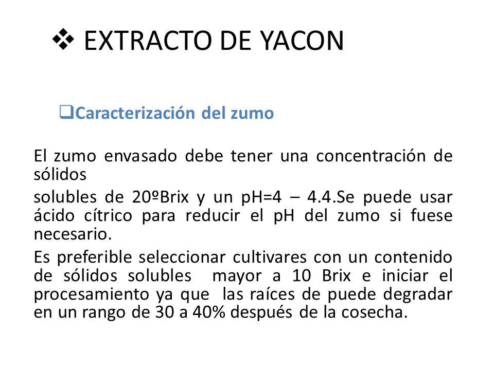 EXTRACTO DE YACON Caracterización del zumo El zumo envasado debe tener una concentración de sólidos solubles de 20ºBrix y un pH=4 – 4.4.Se puede usar ácido cítrico para reducir el pH del zumo si fuese necesario.