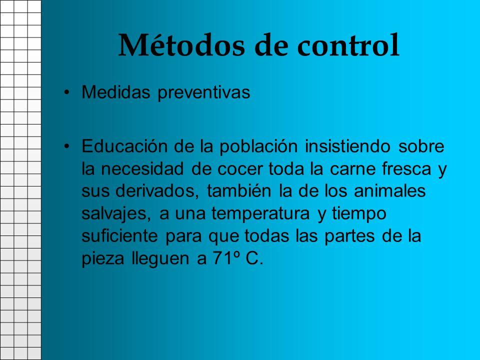 Métodos de control Medidas preventivas Educación de la población insistiendo sobre la necesidad de cocer toda la carne fresca y sus derivados, también