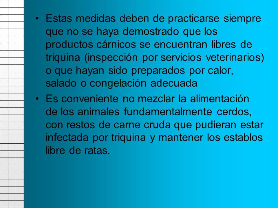 Estas medidas deben de practicarse siempre que no se haya demostrado que los productos cárnicos se encuentran libres de triquina (inspección por servi