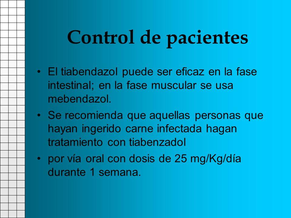 Control de pacientes El tiabendazol puede ser eficaz en la fase intestinal; en la fase muscular se usa mebendazol. Se recomienda que aquellas personas