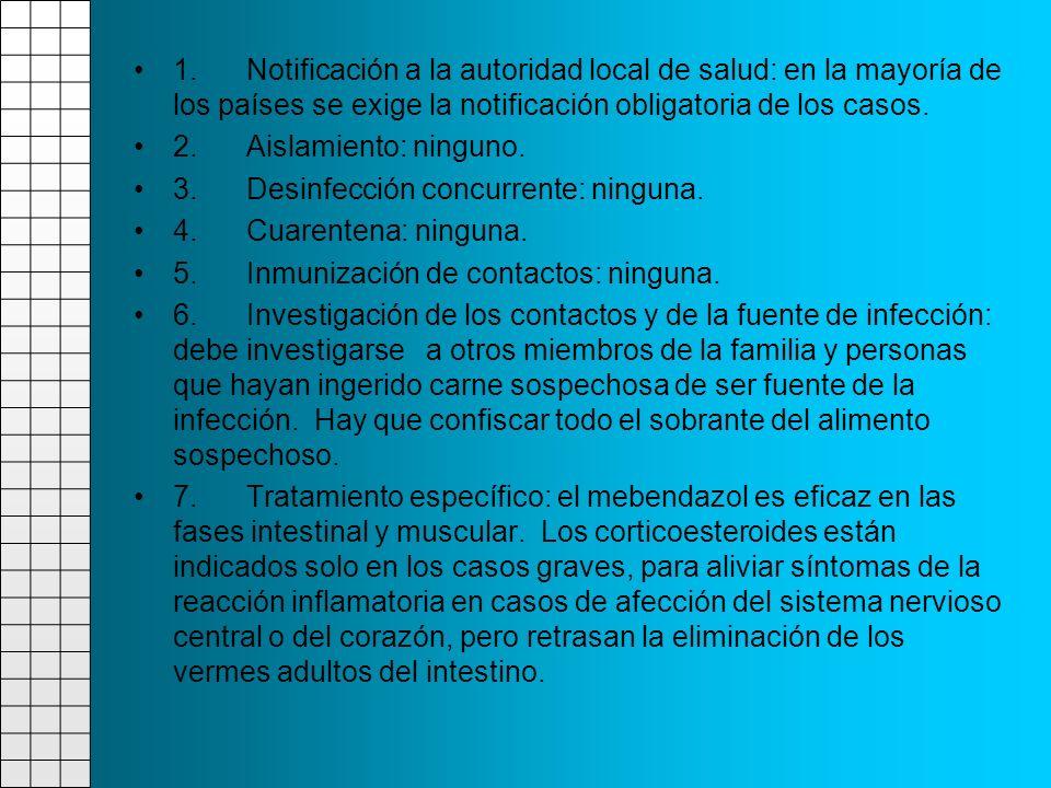1. Notificación a la autoridad local de salud: en la mayoría de los países se exige la notificación obligatoria de los casos. 2. Aislamiento: ninguno.