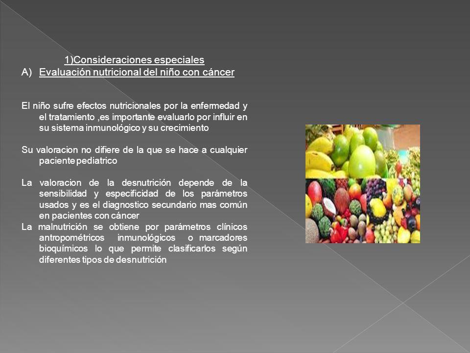 1)Consideraciones especiales A)Evaluación nutricional del niño con cáncer El niño sufre efectos nutricionales por la enfermedad y el tratamiento,es im