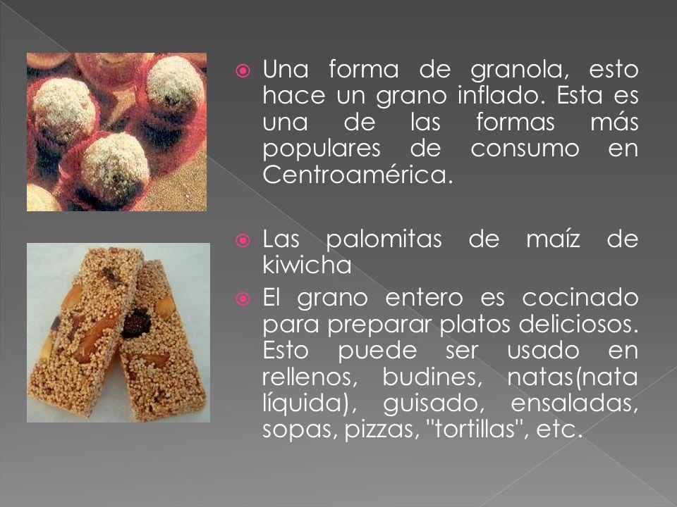 Una forma de granola, esto hace un grano inflado. Esta es una de las formas más populares de consumo en Centroamérica. Las palomitas de maíz de kiwich