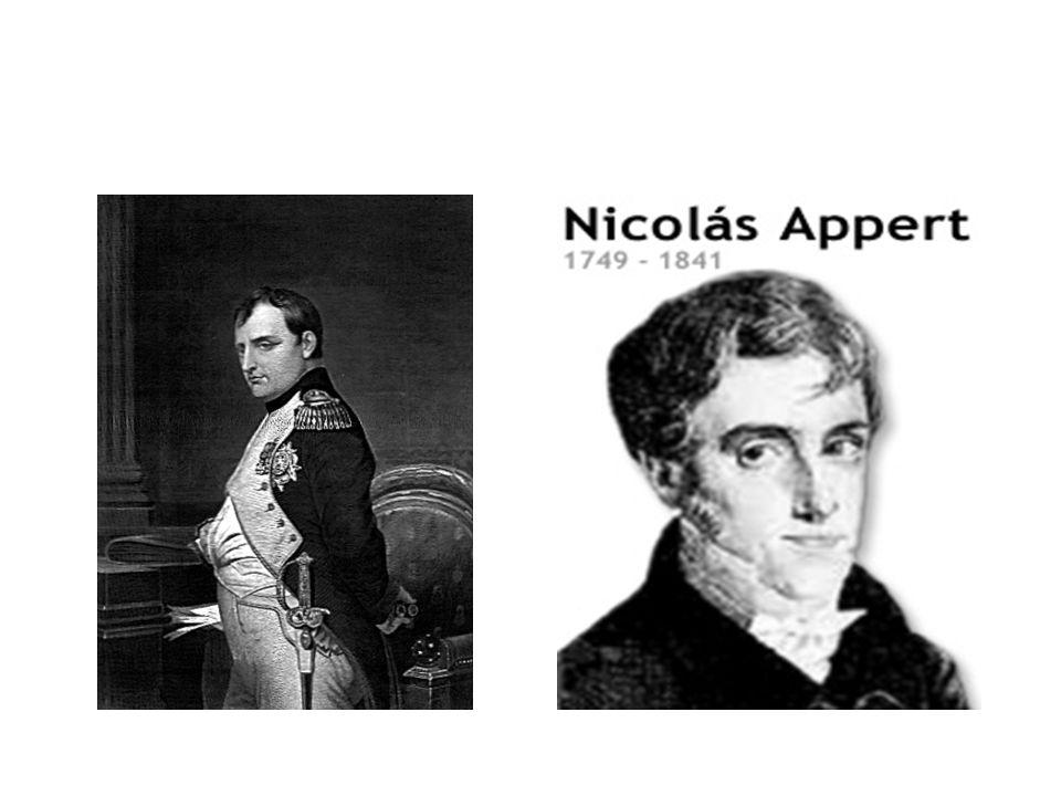 Nicolás Appert Un francés cocinero de la princesa de Forbach fue el creador de la preservación hermética de alimentos.
