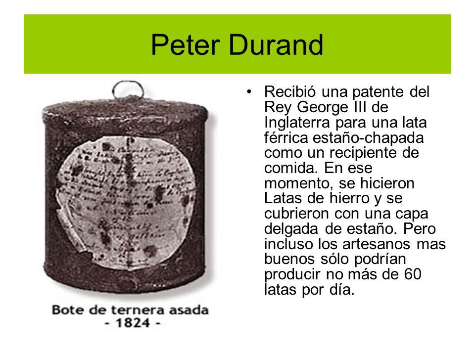 Peter Durand Recibió una patente del Rey George III de Inglaterra para una lata férrica estaño-chapada como un recipiente de comida. En ese momento, s