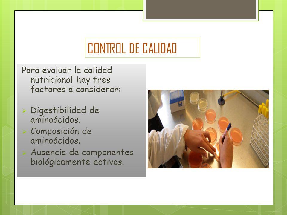 CONTROL DE CALIDAD Para evaluar la calidad nutricional hay tres factores a considerar: Digestibilidad de aminoácidos. Composición de aminoácidos. Ause