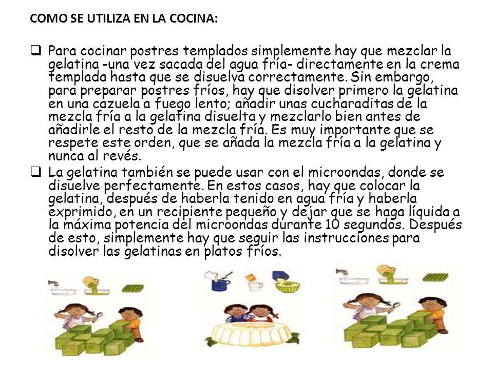 COMO SE UTILIZA EN LA COCINA: Para cocinar postres templados simplemente hay que mezclar la gelatina -una vez sacada del agua fría- directamente en la