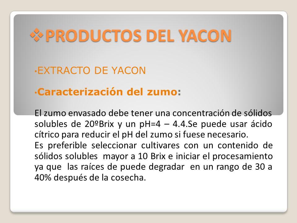 PRODUCTOS DEL YACON PRODUCTOS DEL YACON EXTRACTO DE YACON Caracterización del zumo: El zumo envasado debe tener una concentración de sólidos solubles