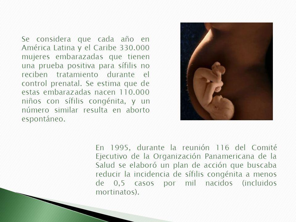 Se considera que cada año en América Latina y el Caribe 330.000 mujeres embarazadas que tienen una prueba positiva para sífilis no reciben tratamiento