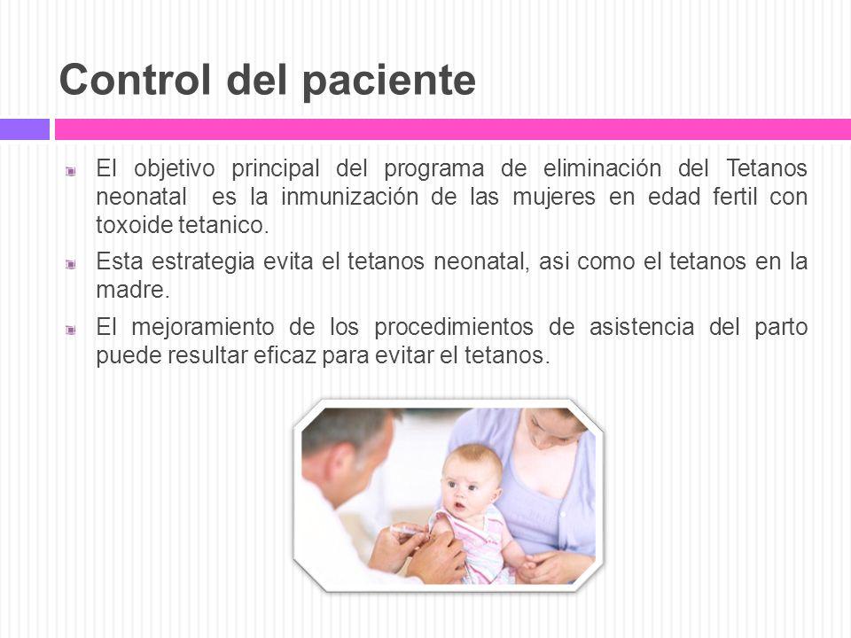 Control del paciente El objetivo principal del programa de eliminación del Tetanos neonatal es la inmunización de las mujeres en edad fertil con toxoi