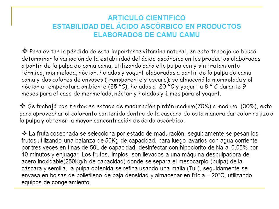 ARTICULO CIENTIFICO ESTABILIDAD DEL ÁCIDO ASCÓRBICO EN PRODUCTOS ELABORADOS DE CAMU CAMU Se trabajó con frutos en estado de maduración pintón maduro(7