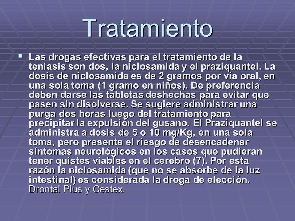 Tratamiento Las drogas efectivas para el tratamiento de la teniasis son dos, la niclosamida y el praziquantel.