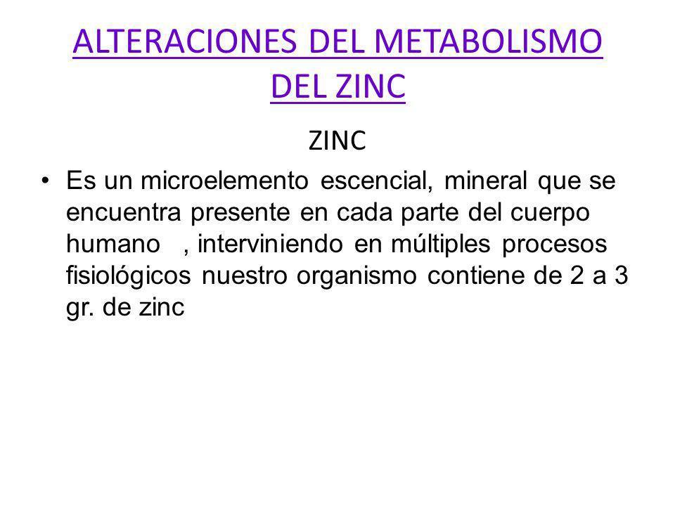 ALTERACIONES DEL METABOLISMO DEL ZINC ZINC Es un microelemento escencial, mineral que se encuentra presente en cada parte del cuerpo humano, intervini