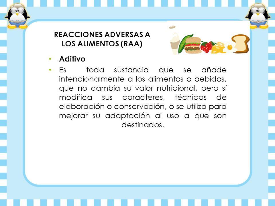 Aditivo Es toda sustancia que se añade intencionalmente a los alimentos o bebidas, que no cambia su valor nutricional, pero sí modifica sus caracteres