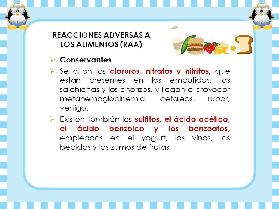 REACCIONES ADVERSAS A LOS ALIMENTOS (RAA) Conservantes Se citan los cloruros, nitratos y nitritos, que están presentes en los embutidos, las salchicha