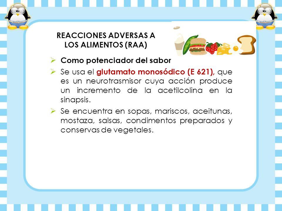 REACCIONES ADVERSAS A LOS ALIMENTOS (RAA) Como potenciador del sabor Se usa el glutamato monosódico (E 621), que es un neurotrasmisor cuya acción prod