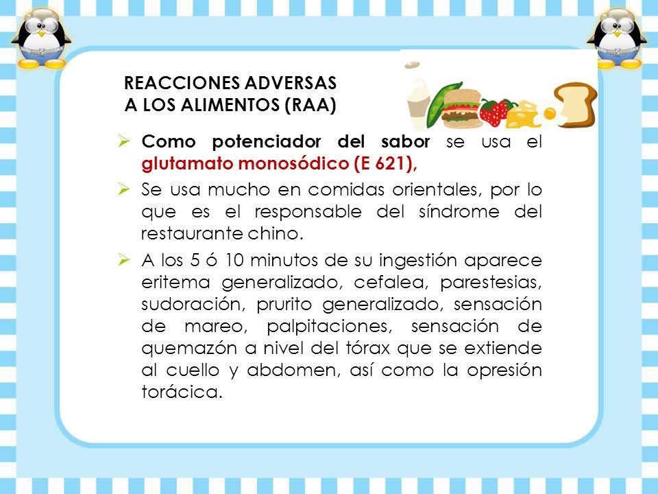 REACCIONES ADVERSAS A LOS ALIMENTOS (RAA) Como potenciador del sabor se usa el glutamato monosódico (E 621), Se usa mucho en comidas orientales, por l