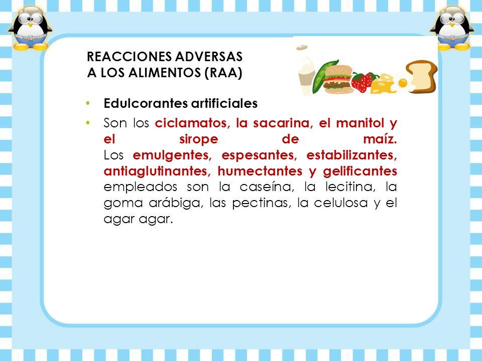 REACCIONES ADVERSAS A LOS ALIMENTOS (RAA) Edulcorantes artificiales Son los ciclamatos, la sacarina, el manitol y el sirope de maíz. Los emulgentes, e