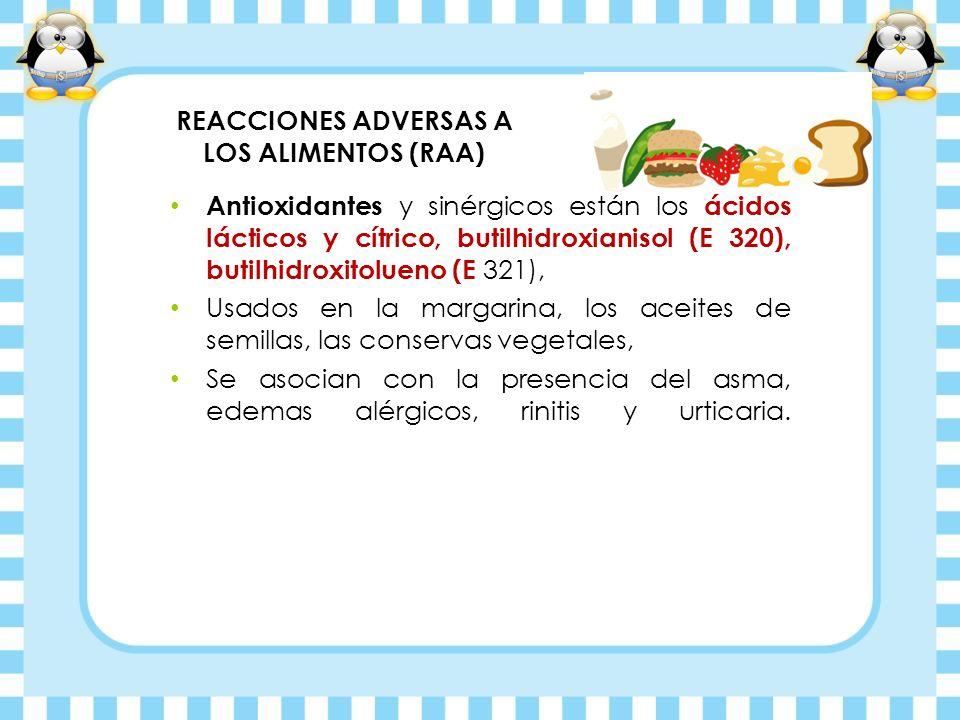 REACCIONES ADVERSAS A LOS ALIMENTOS (RAA) Antioxidantes y sinérgicos están los ácidos lácticos y cítrico, butilhidroxianisol (E 320), butilhidroxitolu
