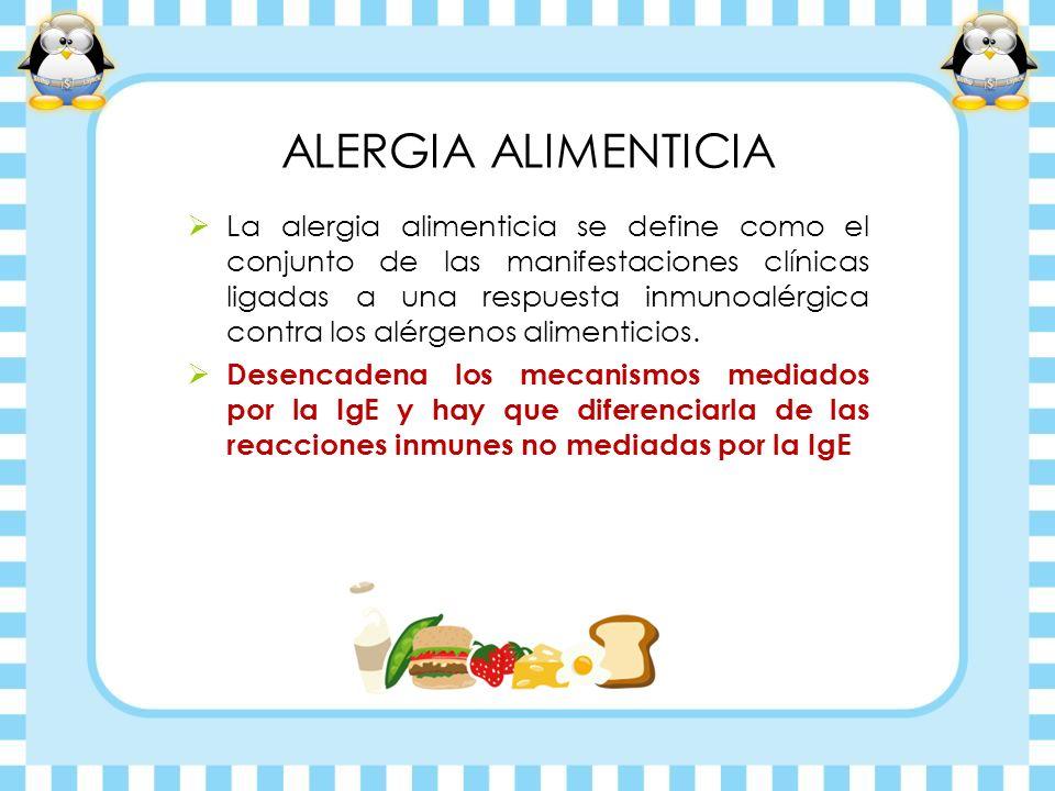 ALERGIA ALIMENTICIA La alergia alimenticia se define como el conjunto de las manifestaciones clínicas ligadas a una respuesta inmunoalérgica contra lo