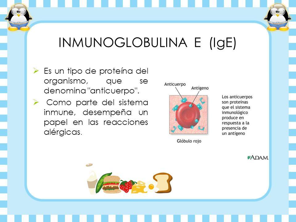 INMUNOGLOBULINA E (IgE) Es un tipo de proteína del organismo, que se denomina