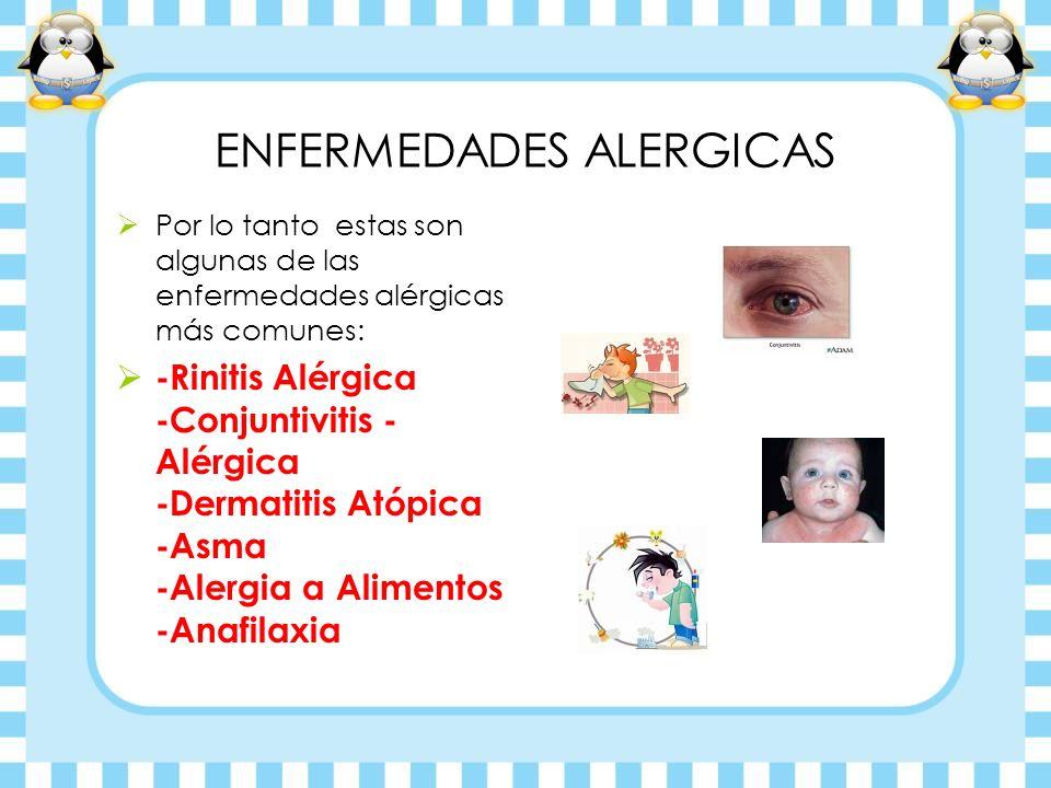 ENFERMEDADES ALERGICAS Por lo tanto estas son algunas de las enfermedades alérgicas más comunes: -Rinitis Alérgica -Conjuntivitis - Alérgica -Dermatit