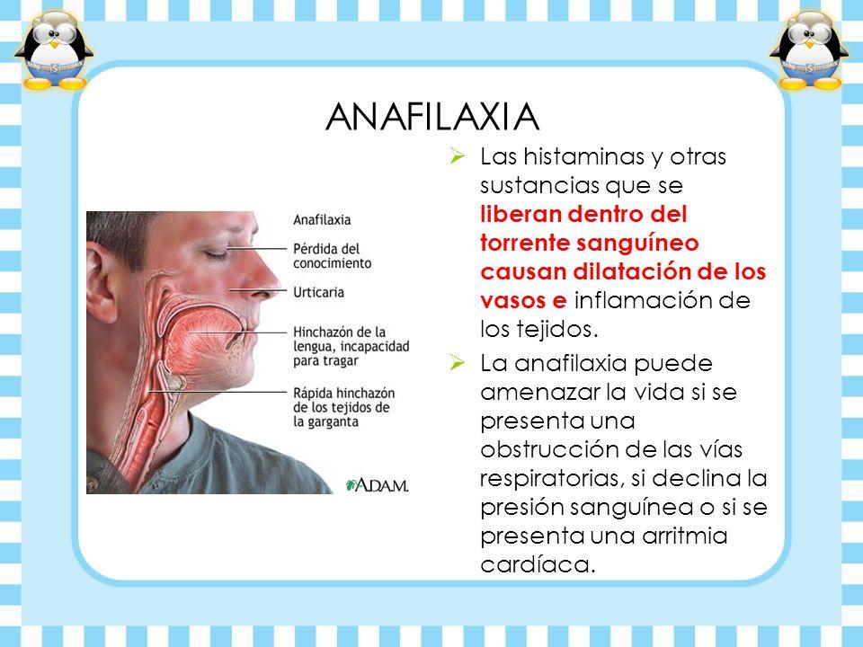ANAFILAXIA Las histaminas y otras sustancias que se liberan dentro del torrente sanguíneo causan dilatación de los vasos e inflamación de los tejidos.