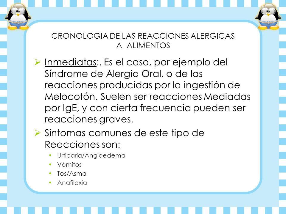 CRONOLOGIA DE LAS REACCIONES ALERGICAS A ALIMENTOS Inmediatas:. Es el caso, por ejemplo del Síndrome de Alergia Oral, o de las reacciones producidas p