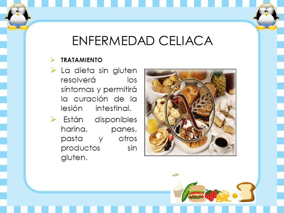ENFERMEDAD CELIACA TRATAMIENTO La dieta sin gluten resolverá los síntomas y permitirá la curación de la lesión intestinal. Están disponibles harina, p