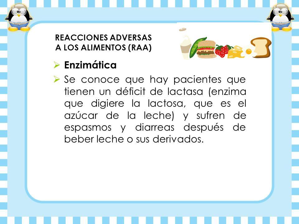 REACCIONES ADVERSAS A LOS ALIMENTOS (RAA) Enzimática Se conoce que hay pacientes que tienen un déficit de lactasa (enzima que digiere la lactosa, que