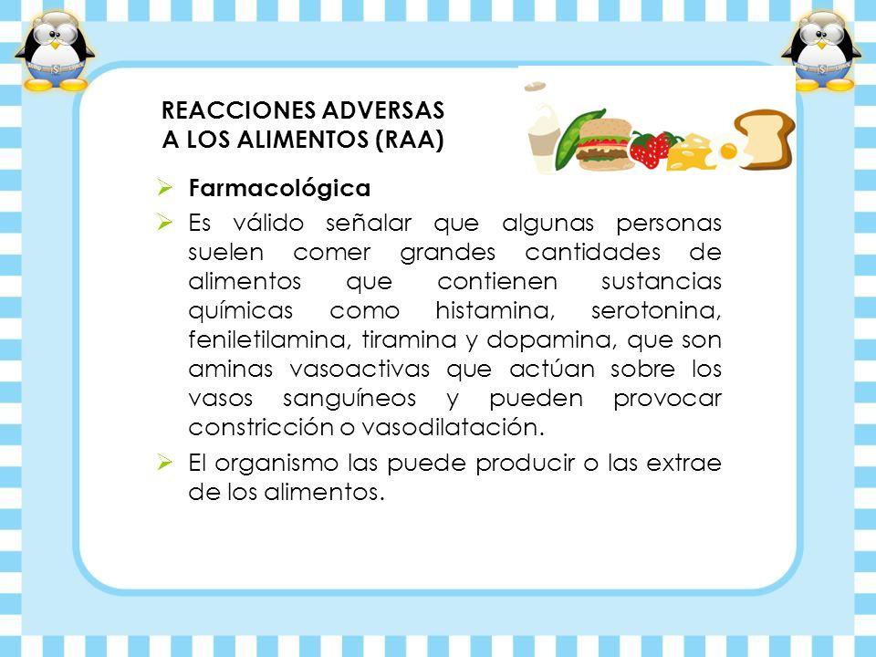 REACCIONES ADVERSAS A LOS ALIMENTOS (RAA) Farmacológica Es válido señalar que algunas personas suelen comer grandes cantidades de alimentos que contie