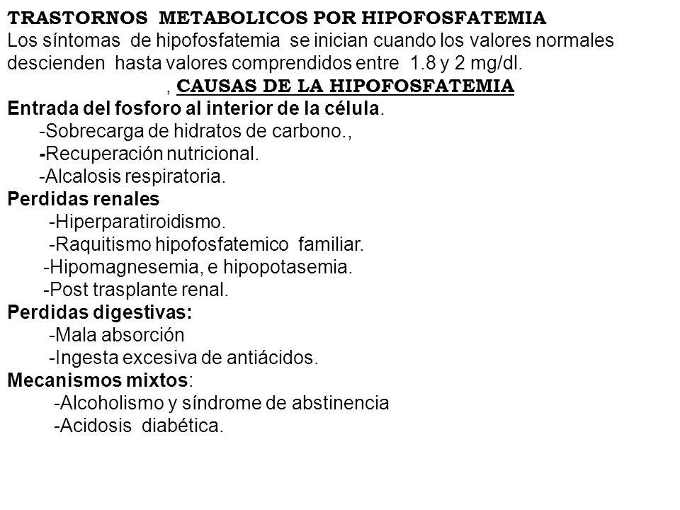 TRASTORNOS METABOLICOS POR HIPOFOSFATEMIA Los síntomas de hipofosfatemia se inician cuando los valores normales descienden hasta valores comprendidos