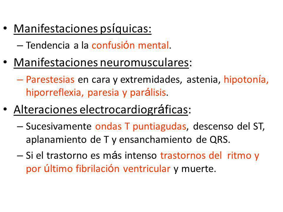 Manifestaciones ps í quicas: – Tendencia a la confusi ó n mental. Manifestaciones neuromusculares: – Parestesias en cara y extremidades, astenia, hipo