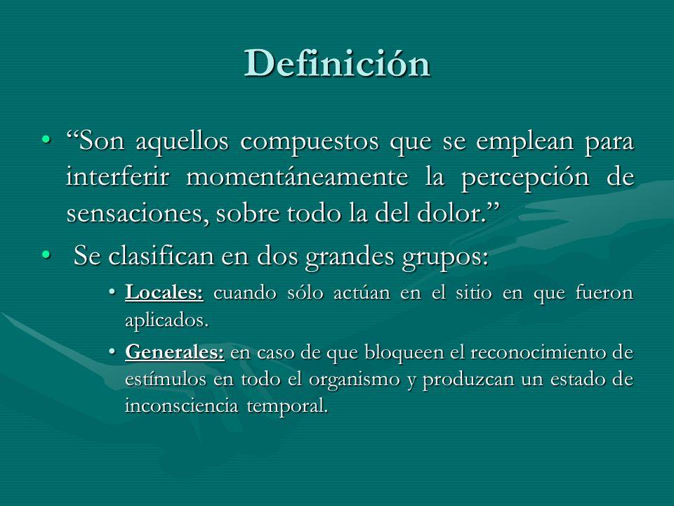 Definición Son aquellos compuestos que se emplean para interferir momentáneamente la percepción de sensaciones, sobre todo la del dolor.Son aquellos c