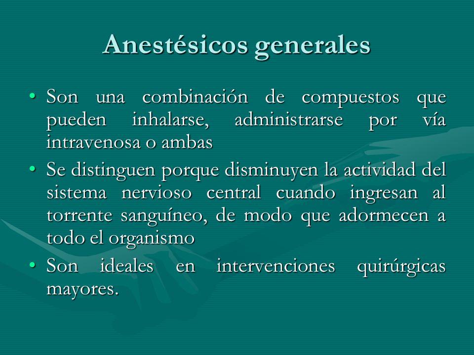 Anestésicos generales Son una combinación de compuestos que pueden inhalarse, administrarse por vía intravenosa o ambasSon una combinación de compuest