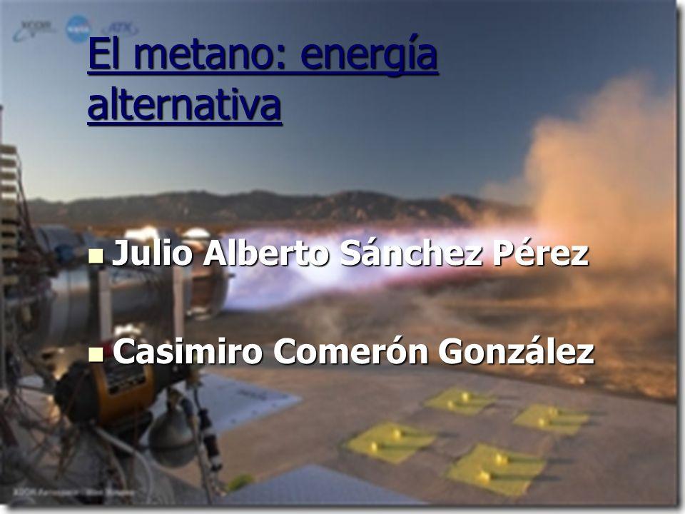 El metano: energía alternativa Julio Alberto Sánchez Pérez Julio Alberto Sánchez Pérez Casimiro Comerón González Casimiro Comerón González