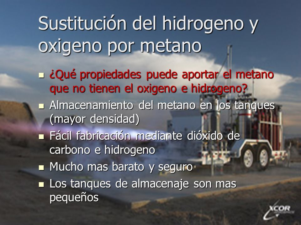 Sustitución del hidrogeno y oxigeno por metano ¿Qué propiedades puede aportar el metano que no tienen el oxigeno e hidrogeno? ¿Qué propiedades puede a