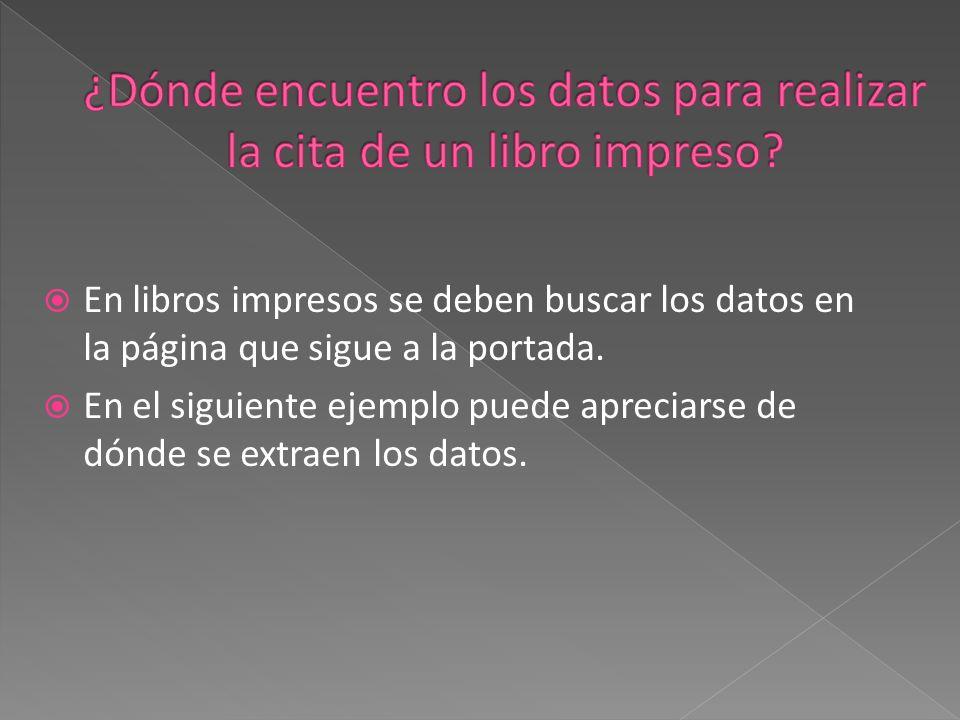En libros impresos se deben buscar los datos en la página que sigue a la portada.