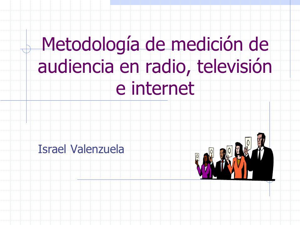 Metodología de medición de audiencia en radio, televisión e internet Israel Valenzuela