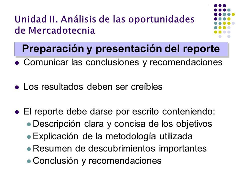 Unidad II. Análisis de las oportunidades de Mercadotecnia Comunicar las conclusiones y recomendaciones Los resultados deben ser creíbles El reporte de