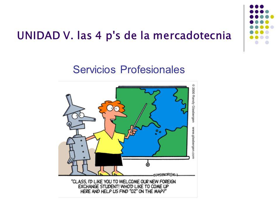 UNIDAD V. las 4 p's de la mercadotecnia Servicios Profesionales