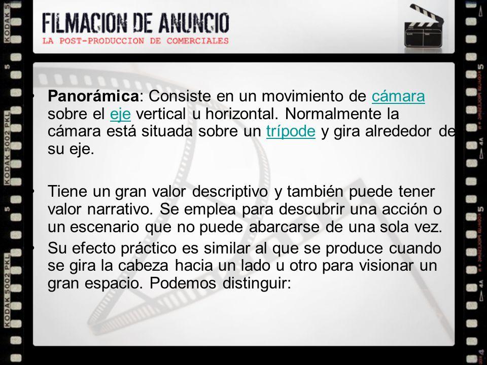 Panorámica: Consiste en un movimiento de cámara sobre el eje vertical u horizontal. Normalmente la cámara está situada sobre un trípode y gira alreded