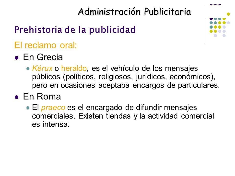 Prehistoria de la publicidad El reclamo oral: En Grecia Kérux o heraldo, es el vehículo de los mensajes públicos (políticos, religiosos, jurídicos, ec