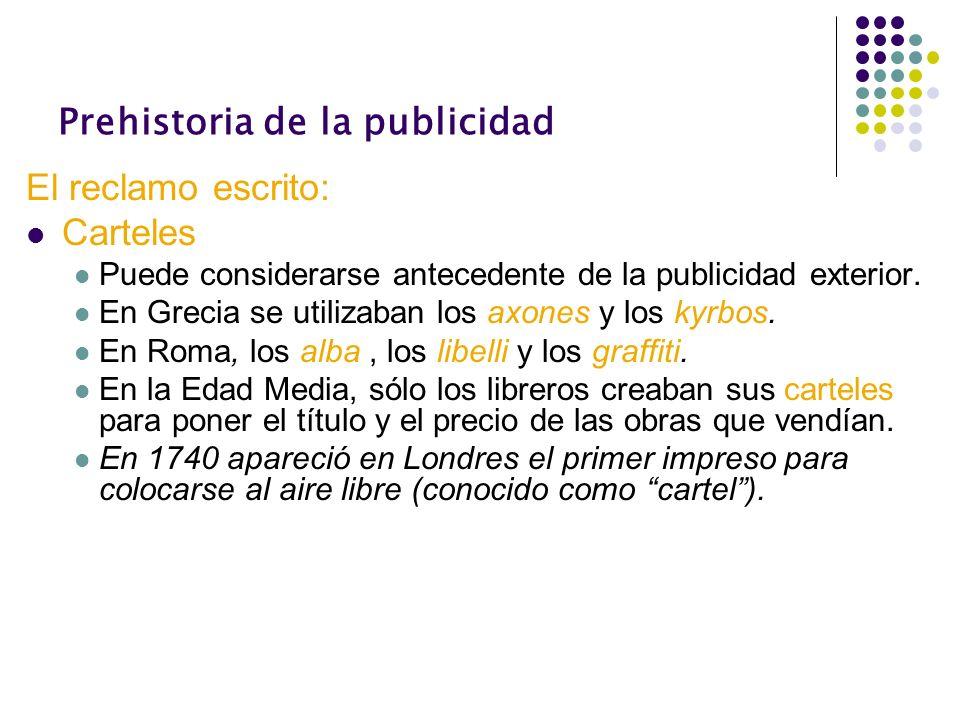 Prehistoria de la publicidad El reclamo escrito: Carteles Puede considerarse antecedente de la publicidad exterior. En Grecia se utilizaban los axones
