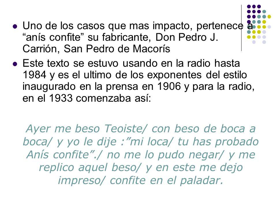 Uno de los casos que mas impacto, pertenece a anís confite su fabricante, Don Pedro J. Carrión, San Pedro de Macorís Este texto se estuvo usando en la