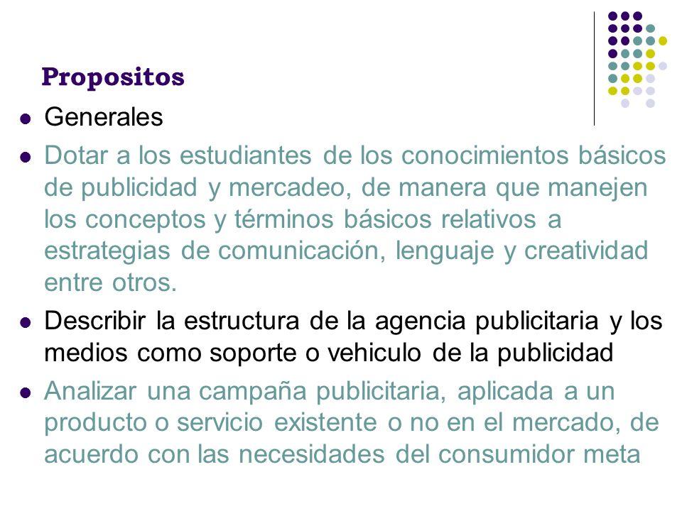 Propositos Generales Dotar a los estudiantes de los conocimientos básicos de publicidad y mercadeo, de manera que manejen los conceptos y términos bás